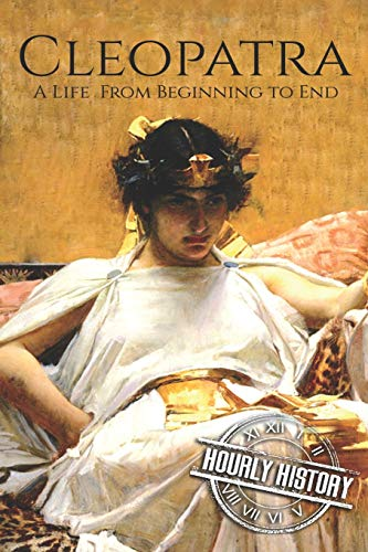 Cleopatra: A Life From Beginning to End (Biographies of Women in History)
