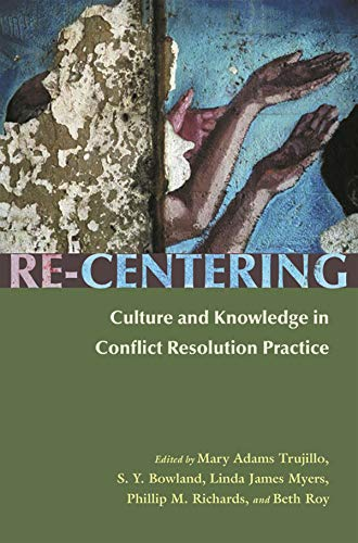 Compare Textbook Prices for Re-Centering Culture and Knowledge in Conflict Resolution Practice Syracuse Studies on Peace and Conflict Resolution First Edition (US) First Printing Edition ISBN 9780815631620 by Adams Trujillo, Mary,Bowland, Re-Centering Culture and knowledge S. Y.,Myers, Re-Centering Culture and knowledge Linda James,Richards, Re-Centering Culture and knowledge Phillip M.,Roy, Beth