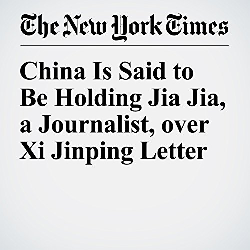 China Is Said to Be Holding Jia Jia, a Journalist, over Xi Jinping Letter audiobook cover art
