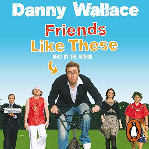 Friends Like These                   By:                                                                                                                                 Danny Wallace                               Narrated by:                                                                                                                                 Danny Wallace                      Length: 3 hrs and 33 mins     4 ratings     Overall 4.5
