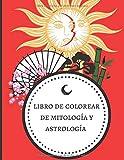 Libro de colorear de mitologia y astrologia: Libro de dibujo para adultos - relájese coloreando detalladamente   50 páginas en formato de 8,5*11 pulgadas