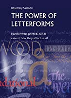 The Power of Letterforms: Handwritten, Printed, Cut or Carved - How They Affect Us All