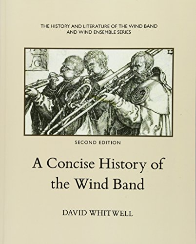 Compare Textbook Prices for A Concise History of the Wind Band  ISBN 9781936512065 by Whitwell, Dr. David,Dabelstein, Craig
