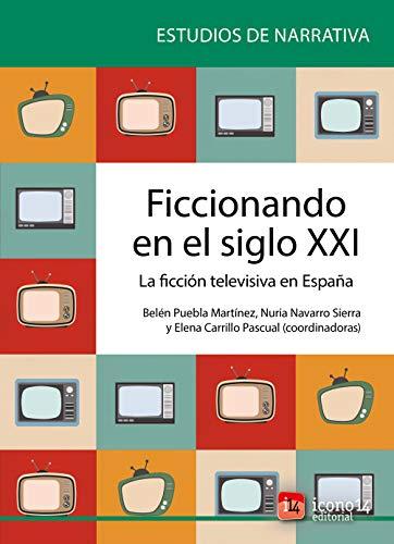 Ficcionando en el siglo XXI: La ficción televisiva en España eBook: Puebla Martínez, Belén, Navarro Sierra, Nuria, Carrillo Pascual, Elena: Amazon.es: Tienda Kindle