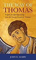 Way of Thomas: Insights for Spiritual Living from the Gnostic Gospel of Thomas