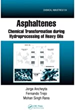 Asphaltenes: Chemical Transformation during Hydroprocessing of Heavy Oils (Chemical Industries Book 126)
