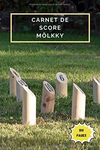Carnet de score Mölkky: Feuilles de score pour le Mölkky à remplir   De 1 à 5 joueurs/équipes   Livre comportant les règles du jeu des quilles finlandaises avec le placement de départ
