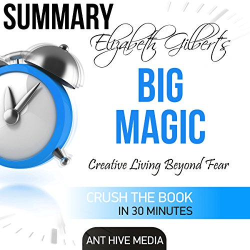 Elizabeth Gilbert's Big Magic: Creative Living Beyond Fear Summary cover art