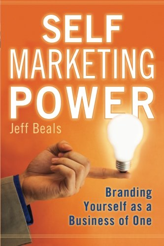 Self Marketing Power: Branding Yourself As a Business of One