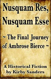 Nusquam Res, Nusquam Esse; The Final Journey of Ambrose Bierce