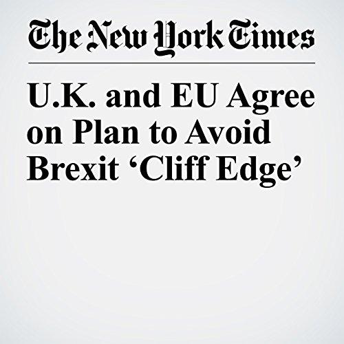 U.K. and EU Agree on Plan to Avoid Brexit 'Cliff Edge' copertina