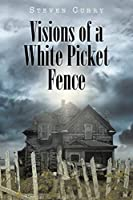 Visions of a White Picket Fence