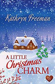 A Little Christmas Charm (Choc Lit): The perfect feel good Christmas romance for 2018 (Christmas Wishes Book 2) by [Kathryn Freeman]
