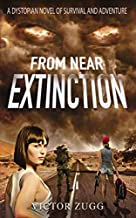 From Near Extinction: A Dystopian Novel of Survival and Adventure