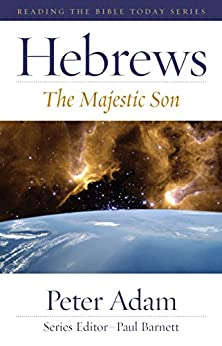 Hebrews: The Majestic Son (Reading the Bible Today) by [Peter Adam, Paul Barnett]