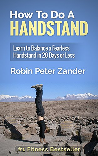 How To Do A Handstand: Learn To Balance A Fearless Handstand In 20 Days Or Less
