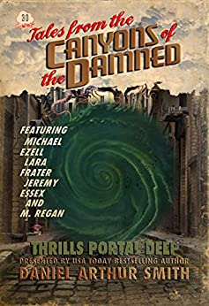 Tales from the Canyons of the Damned: No. 30 by [Daniel Arthur Smith, Michael Ezell, Jeremy Essex, M. Regan, Lara Frater]