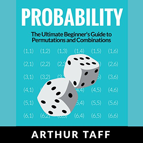Probability: The Ultimate Beginner's Guide to Permutations & Combinations                   By:                                                                                                                                 Arthur Taff                               Narrated by:                                                                                                                                 Commodore James                      Length: 1 hr and 55 mins     2 ratings     Overall 3.0