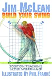 Build Your Swing: Position Teaching in the Modern Age (English Edition)...