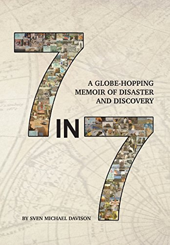 7 in 7: A Globe-Hopping Memoir of Disaster and Discovery