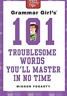 Grammar Girl`s 101 Troublesome Words You`ll Master in No Time (Quick & Dirty Tips)