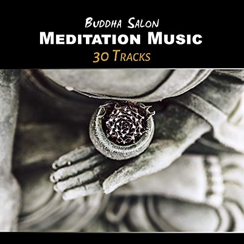 Buddha Salon: Meditation Music - 30 Tracks of Silencing & Relaxing Zen Music, The Best for Yoga, Meditation, Massage and Sleep Therapy