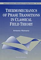 Thermomechanics of Phase Transitions in Classical Field Theory (SERIES ON ADVANCES IN MATHEMATICS FOR APPLIED SCIENCES)