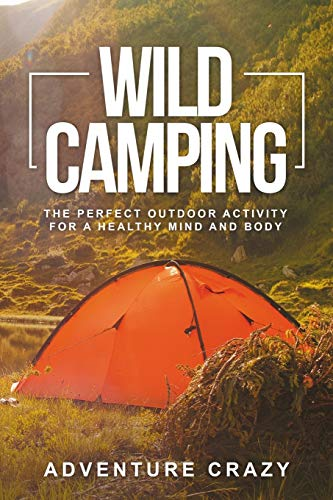 Wild Camping: The perfect outdoor activity for a healthy mind and body