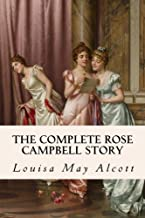 The Complete Rose Campbell Story: Eight Cousins and Rose in Bloom