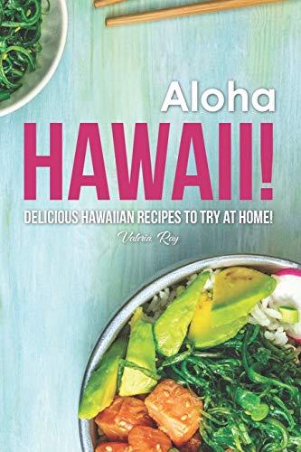 Aloha Hawaii!: Delicious Hawaiian Recipes to Try at Home!