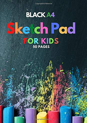 Black A4 Sketchpad for Kids: 50 Paged BLACK Smooth Paper Book, Ideal to colour with Gen Pens, Pencils and Crayons - Kids Age 3, 4, 5, 6, 7, 8, 9,10, 11, 12 Plus