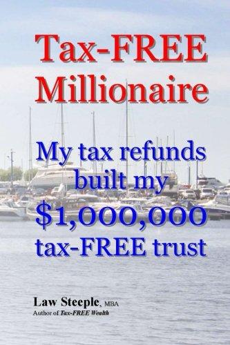 Tax-FREE Millionaire: My tax refunds built a $1,000,000 tax-FREE trust