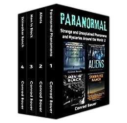 Paranormal: Strange and Unexplained Phenomena and Mysteries around the World Volume 2: 4 Books in 1: Paranormal Phenomena, Aliens, Men in Black, and Skinwalker Ranch by [Conrad Bauer]