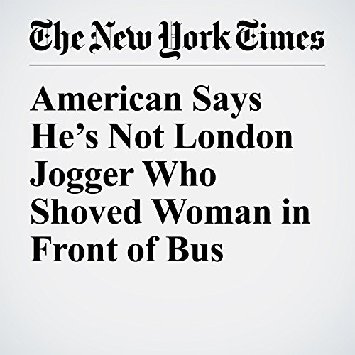 American Says He's Not London Jogger Who Shoved Woman in Front of Bus copertina