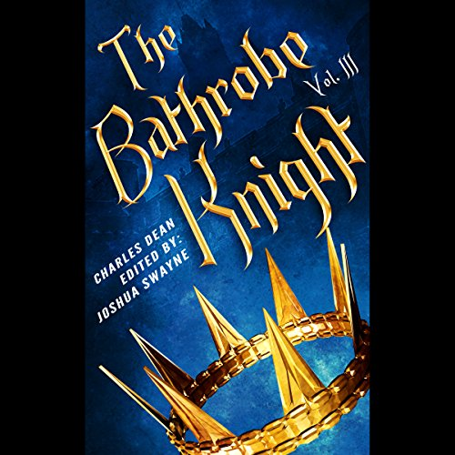 The Bathrobe Knight: Volume 3                   Written by:                                                                                                                                 Charles Dean,                                                                                        Richard Haygood                               Narrated by:                                                                                                                                 Matthew Broadhead                      Length: 10 hrs and 34 mins     3 ratings     Overall 4.3