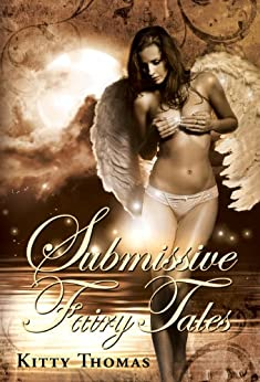 Submissive Fairy Tales by [Kitty Thomas]