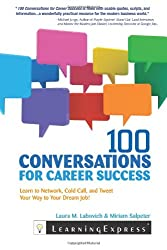 100 Conversations for Career Success: Learn to Network, Cold Call, and Tweet Your Way to Your Dream Job - Laura M. Labovich - Miriam Salpeter