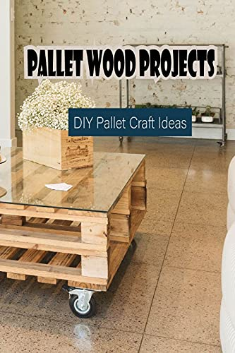 Pallet Wood Projects: DIY Pallet Craft Ideas: Gift for Father (English Edition)