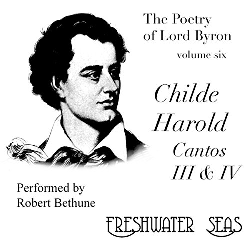 The Poetry of Lord Byron, Volume VI: Childe Harold, Cantos III & IV audiobook cover art