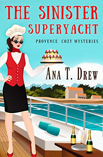 The Sinister Superyacht: a Provence Cozy Mystery (Julie Cavallo Investigates Book 3) by [Ana T. Drew]