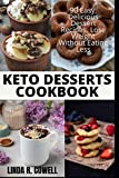 Keto Desserts Cookbook: 90 Easy, Delicious Dessert...