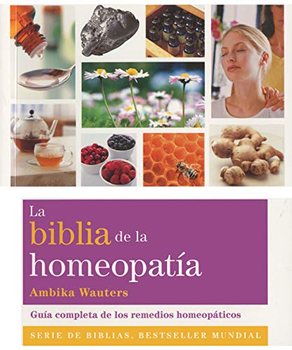 La Biblia De La Homeopatía: Guía completa de los remedios homeopáticos (Cuerpo-Mente)