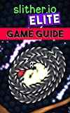Slither.io Elite Game Guide (Slither.io Game Guide Book 2) (English Edition)