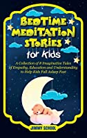 Bedtime Meditation Stories for Kids: A Collection of 8 Imaginative Tales of Empathy, Education and Understanding to Help Kids Fall Asleep Fast