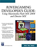 Advergaming Developer s Guide: Using Macromedia Flash MX 2004 and Director MX (Game Development Series)