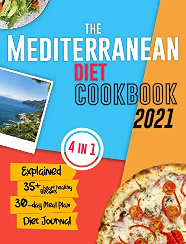 The Mediterranean Diet Cookbook for Beginners: The Science-Backed Guide for Rapid Weight Loss and Long-Lasting Health by Following Inexpensive, Easy and Heart-Healthy Recipes Includes 30-Day Meal Prep