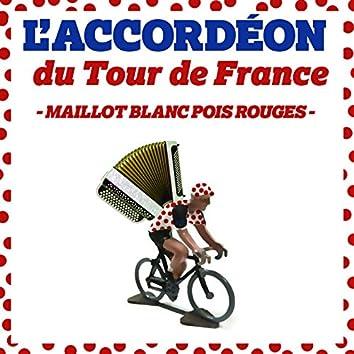 L'accordéon du Tour de France: Maillot blanc pois rouges