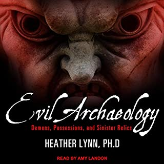 Evil Archaeology     Demons, Possessions, and Sinister Relics              By:                                                                                                                                 Heather Lynn PhD                               Narrated by:                                                                                                                                 Amy Landon                      Length: 8 hrs and 10 mins     6 ratings     Overall 4.3