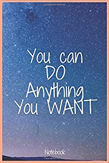 You Can DO Anything You WANT: Lined Notebook / Journal Gift, 120 Pages, 6x9, Soft Cover, Matte Finish