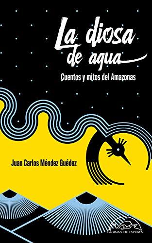 La diosa de agua: Cuentos y mitos del Amazonas (Voces / Literatura nº 291)